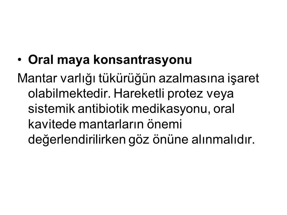 Oral maya konsantrasyonu Mantar varlığı tükürüğün azalmasına işaret olabilmektedir.