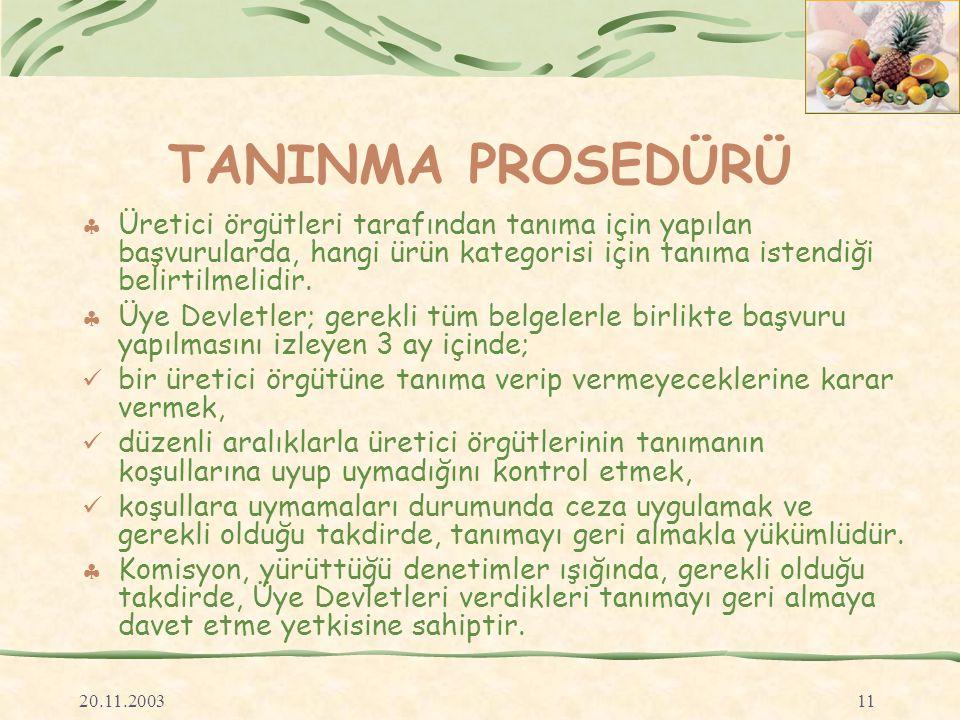 20.11.200311 TANINMA PROSEDÜRÜ  Üretici örgütleri tarafından tanıma için yapılan başvurularda, hangi ürün kategorisi için tanıma istendiği belirtilmelidir.