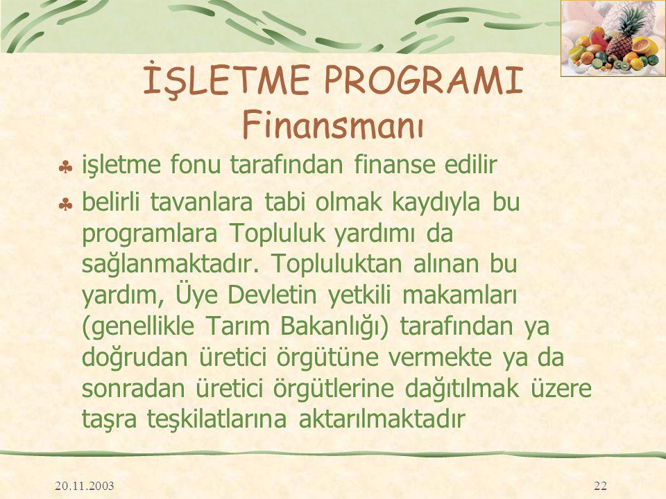 20.11.200322 İŞLETME PROGRAMI Finansmanı  işletme fonu tarafından finanse edilir  belirli tavanlara tabi olmak kaydıyla bu programlara Topluluk yardımı da sağlanmaktadır.