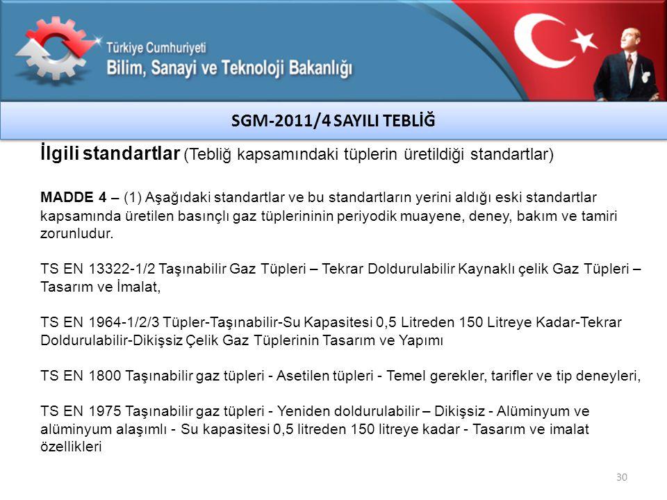 30 İlgili standartlar (Tebliğ kapsamındaki tüplerin üretildiği standartlar) MADDE 4 – (1) Aşağıdaki standartlar ve bu standartların yerini aldığı eski