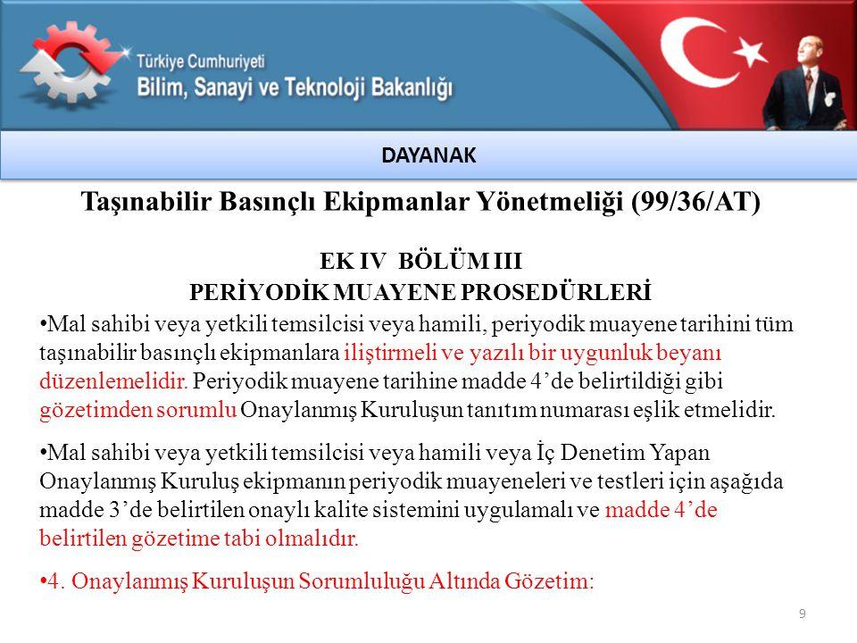 20 LPG Tüplerinin Muayene, Deney, Bakım ve Tamir Yeterlilik Belgesi Verilmesine İlişkin Tebliği Uygulama MADDE 4 – (1) Sıvılaştırılmış Petrol Gazı (LPG) tüplerinin kullanım sırasındaki muayene, deney, bakım ve tamirine ilişkin işlemleri, Türk Standartları Enstitüsü tarafından hazırlanan ve Bakanlığımız tarafından mecburi uygulamaya konulan TS 5306 - Kullanımdaki LPG Tüplerinin Muayene, Deney, Bakım ve Tamiri standardına göre yapılır.