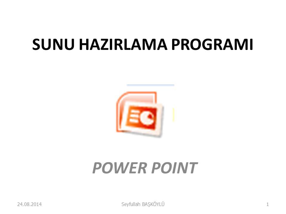 SUNU HAZIRLAMA PROGRAMI POWER POINT 24.08.2014Seyfullah BAŞKÖYLÜ1