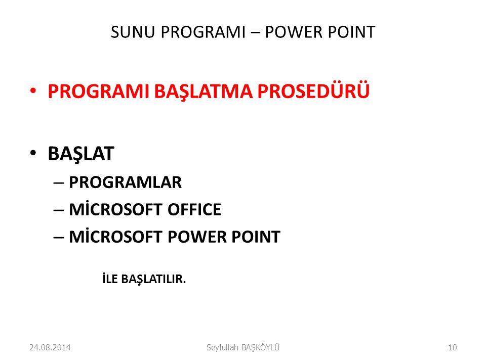 SUNU PROGRAMI – POWER POINT PROGRAMI BAŞLATMA PROSEDÜRÜ BAŞLAT – PROGRAMLAR – MİCROSOFT OFFICE – MİCROSOFT POWER POINT İLE BAŞLATILIR. 24.08.2014Seyfu