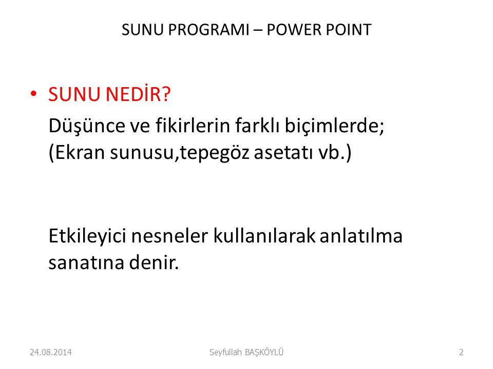 SUNU PROGRAMI – POWER POINT SUNU NEDİR? Düşünce ve fikirlerin farklı biçimlerde; (Ekran sunusu,tepegöz asetatı vb.) Etkileyici nesneler kullanılarak a
