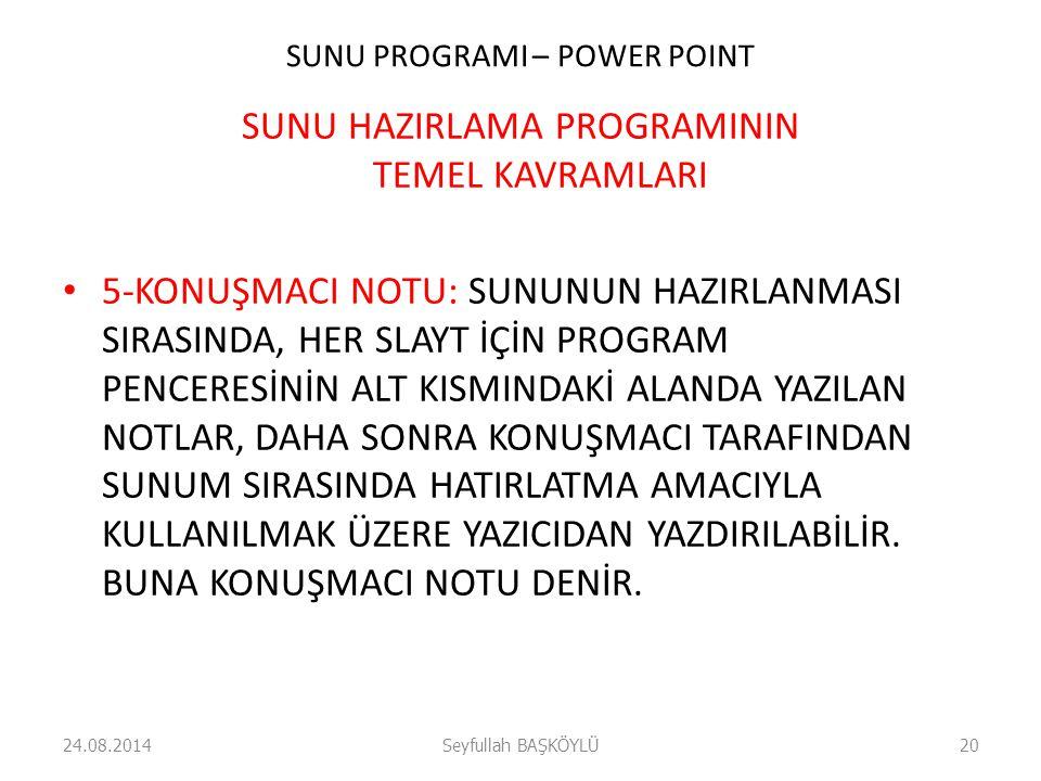 SUNU PROGRAMI – POWER POINT SUNU HAZIRLAMA PROGRAMININ TEMEL KAVRAMLARI 5-KONUŞMACI NOTU: SUNUNUN HAZIRLANMASI SIRASINDA, HER SLAYT İÇİN PROGRAM PENCE