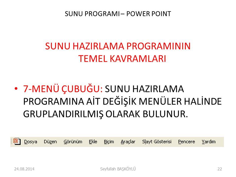 SUNU PROGRAMI – POWER POINT SUNU HAZIRLAMA PROGRAMININ TEMEL KAVRAMLARI 7-MENÜ ÇUBUĞU: SUNU HAZIRLAMA PROGRAMINA AİT DEĞİŞİK MENÜLER HALİNDE GRUPLANDI
