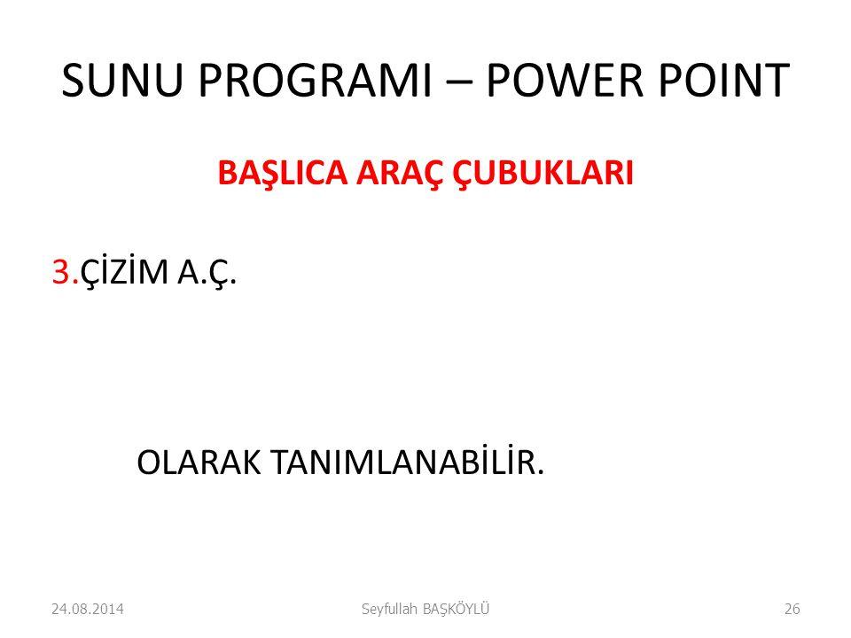 SUNU PROGRAMI – POWER POINT BAŞLICA ARAÇ ÇUBUKLARI 3.ÇİZİM A.Ç. OLARAK TANIMLANABİLİR. 24.08.2014Seyfullah BAŞKÖYLÜ26