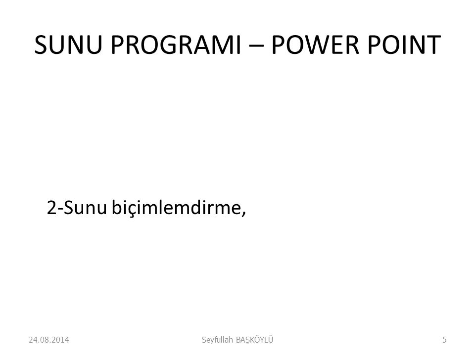 SUNU PROGRAMI – POWER POINT 3-Sunuyu çeşitli nesnelerle ve efektlerle zenginleştirme ve sunuyu yayınlama gibi işlemler açıklanıp uygulamalar yapılacaktır.