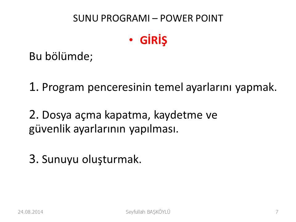 SUNU PROGRAMI – POWER POINT GİRİŞ Bu bölümde; 1.Program penceresinin temel ayarlarını yapmak.