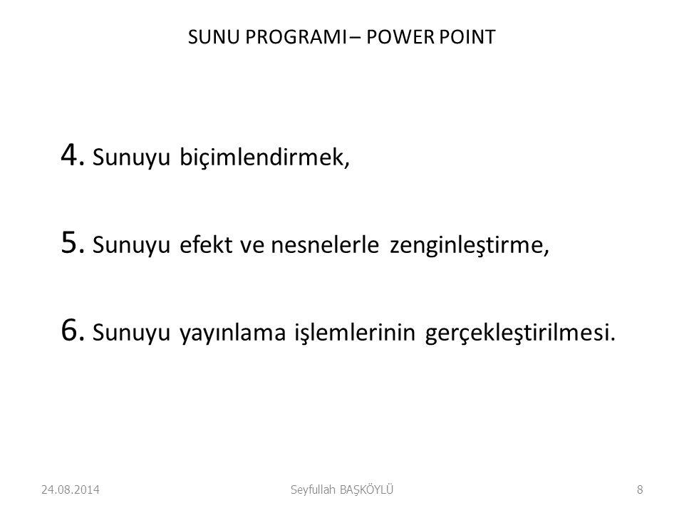SUNU PROGRAMI – POWER POINT 4. Sunuyu biçimlendirmek, 5. Sunuyu efekt ve nesnelerle zenginleştirme, 6. Sunuyu yayınlama işlemlerinin gerçekleştirilmes