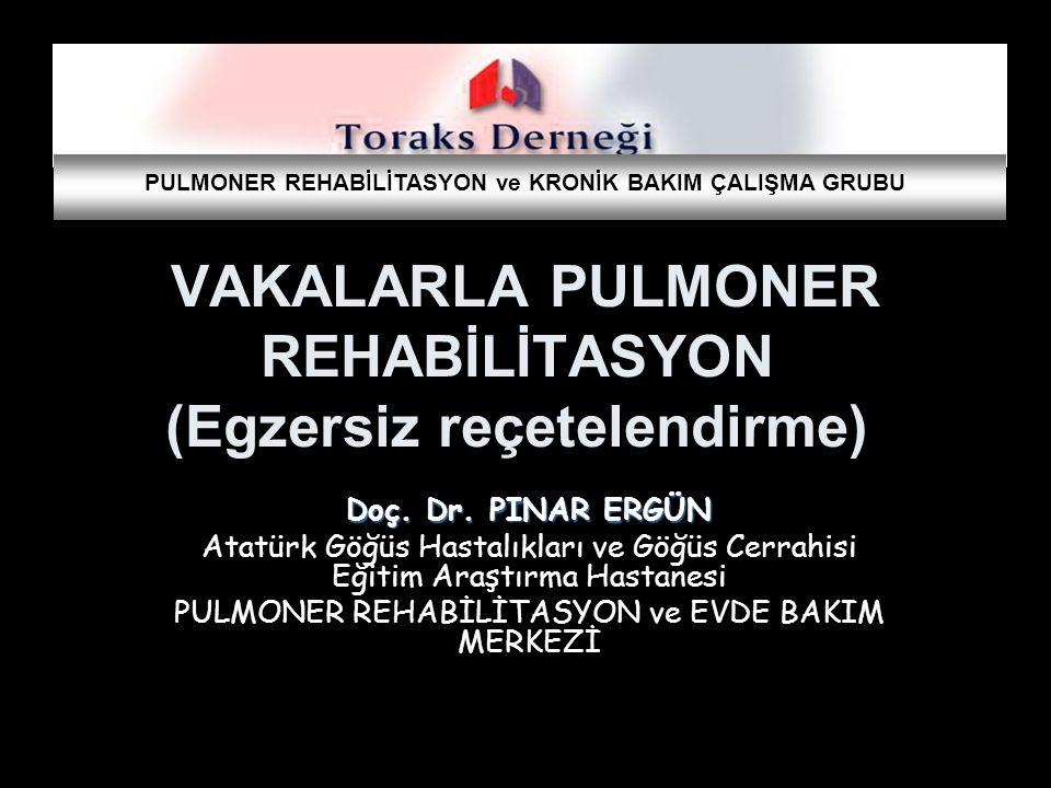 VAKALARLA PULMONER REHABİLİTASYON (Egzersiz reçetelendirme) Doç. Dr. PINAR ERGÜN Atatürk Göğüs Hastalıkları ve Göğüs Cerrahisi Eğitim Araştırma Hastan