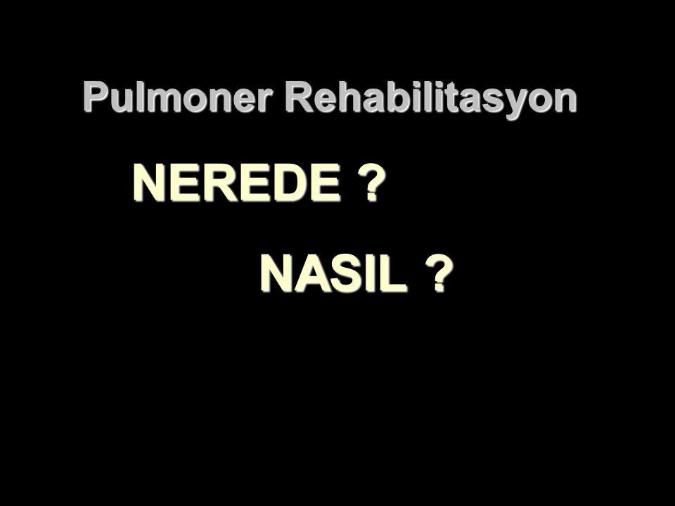 Pulmoner Rehabilitasyon NEREDE ? NASIL ? NASIL ?