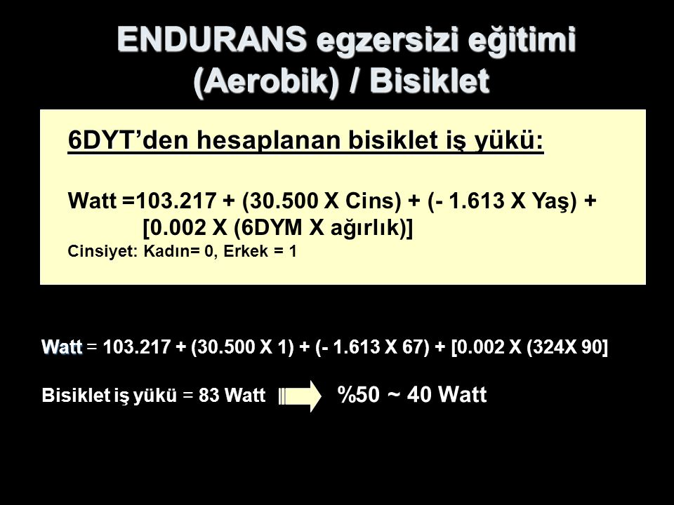 ENDURANS egzersizi eğitimi (Aerobik) / Bisiklet ENDURANS egzersizi eğitimi (Aerobik) / Bisiklet Watt Watt = 103.217 + (30.500 X 1) + (- 1.613 X 67) +
