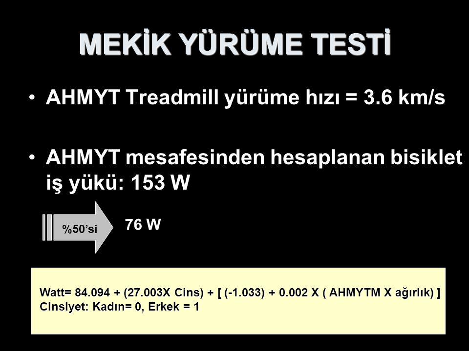 MEKİK YÜRÜME TESTİ AHMYT Treadmill yürüme hızı = 3.6 km/s AHMYT mesafesinden hesaplanan bisiklet iş yükü: 153 W Watt= 84.094 + (27.003X Cins) + [ (-1.