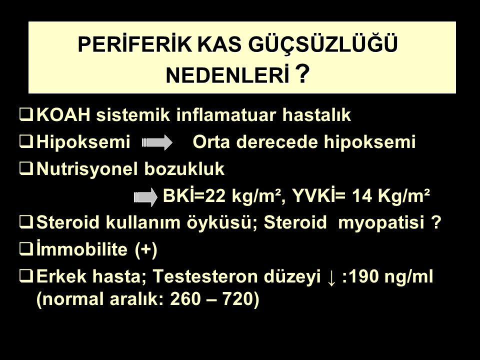  KOAH sistemik inflamatuar hastalık  Hipoksemi Orta derecede hipoksemi  Nutrisyonel bozukluk BKİ=22 kg/m², YVKİ= 14 Kg/m²  Steroid kullanım öyküsü