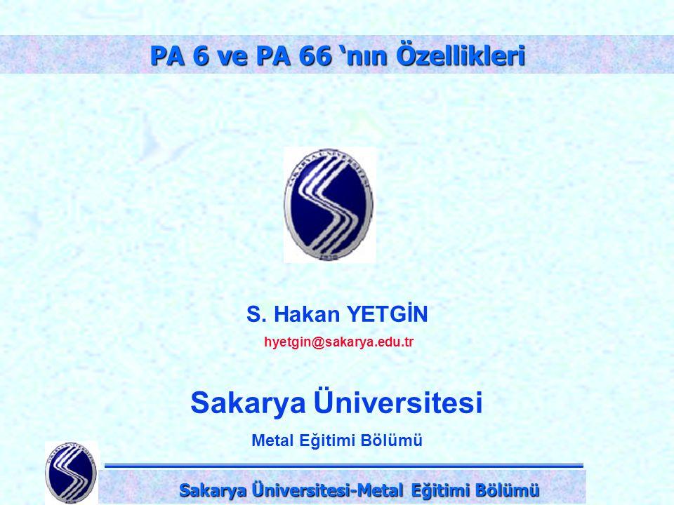 DPÜ-Simav Teknik Eğitim Fakültesi-KÜTAHYA S. Hakan YETGİN hyetgin@sakarya.edu.tr Sakarya Üniversitesi Metal Eğitimi Bölümü PA 6 ve PA 66 'nın Özellikl