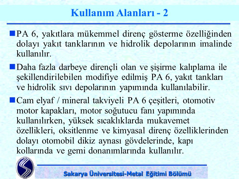 DPÜ-Simav Teknik Eğitim Fakültesi-KÜTAHYA Kullanım Alanları - 2 PA 6, yakıtlara mükemmel direnç gösterme özelliğinden dolayı yakıt tanklarının ve hidr
