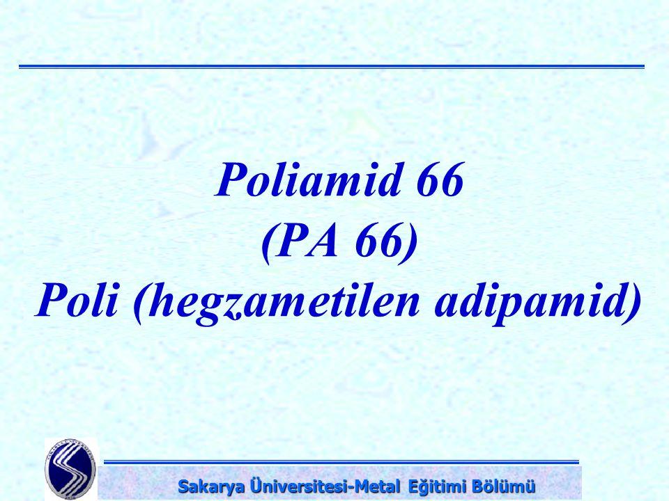 DPÜ-Simav Teknik Eğitim Fakültesi-KÜTAHYA Poliamid 66 (PA 66) Poli (hegzametilen adipamid) Sakarya Üniversitesi-Metal Eğitimi Bölümü Sakarya Üniversit