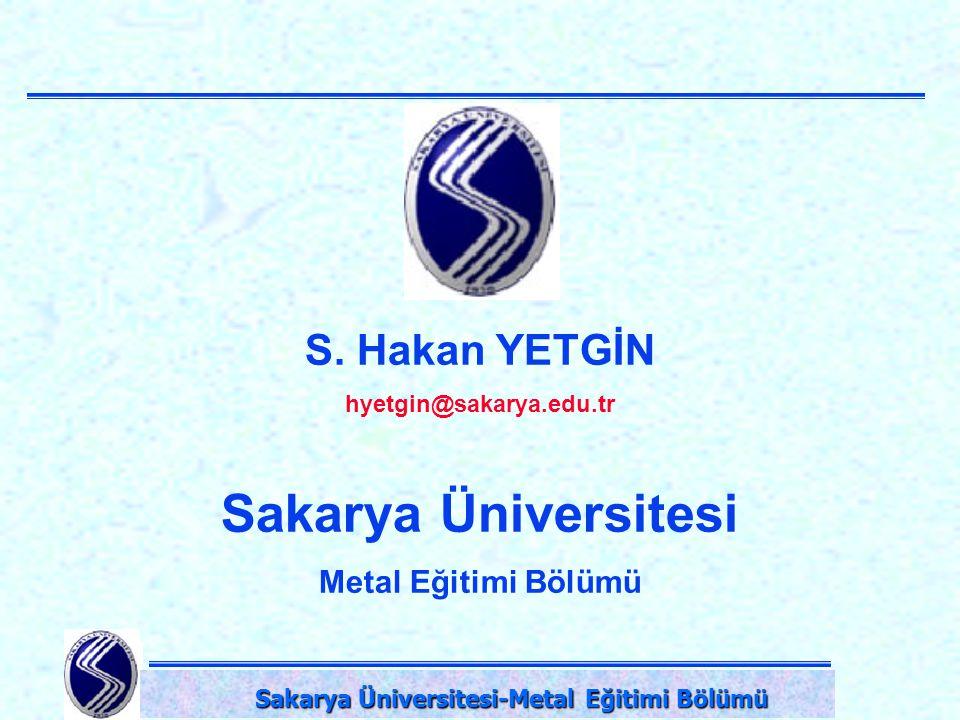 DPÜ-Simav Teknik Eğitim Fakültesi-KÜTAHYA Sakarya Üniversitesi-Metal Eğitimi Bölümü Sakarya Üniversitesi-Metal Eğitimi Bölümü S. Hakan YETGİN hyetgin@