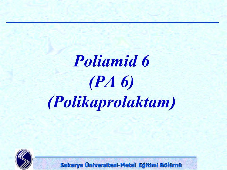 DPÜ-Simav Teknik Eğitim Fakültesi-KÜTAHYA Poliamid 6 (PA 6) (Polikaprolaktam) Sakarya Üniversitesi-Metal Eğitimi Bölümü Sakarya Üniversitesi-Metal Eği