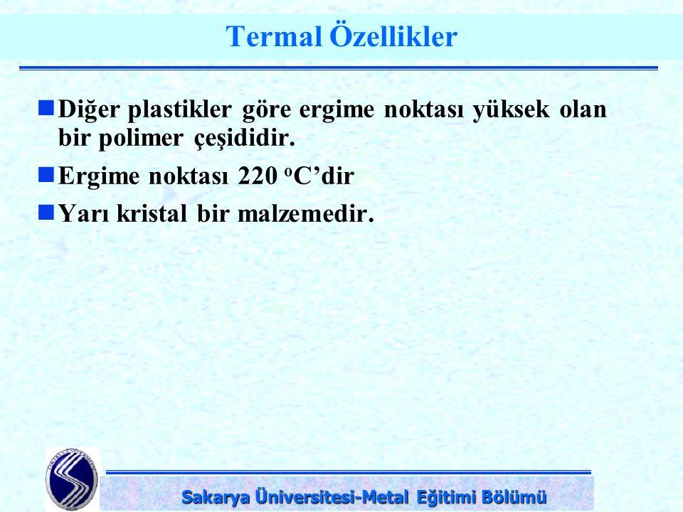 DPÜ-Simav Teknik Eğitim Fakültesi-KÜTAHYA Termal Özellikler Diğer plastikler göre ergime noktası yüksek olan bir polimer çeşididir. Ergime noktası 220
