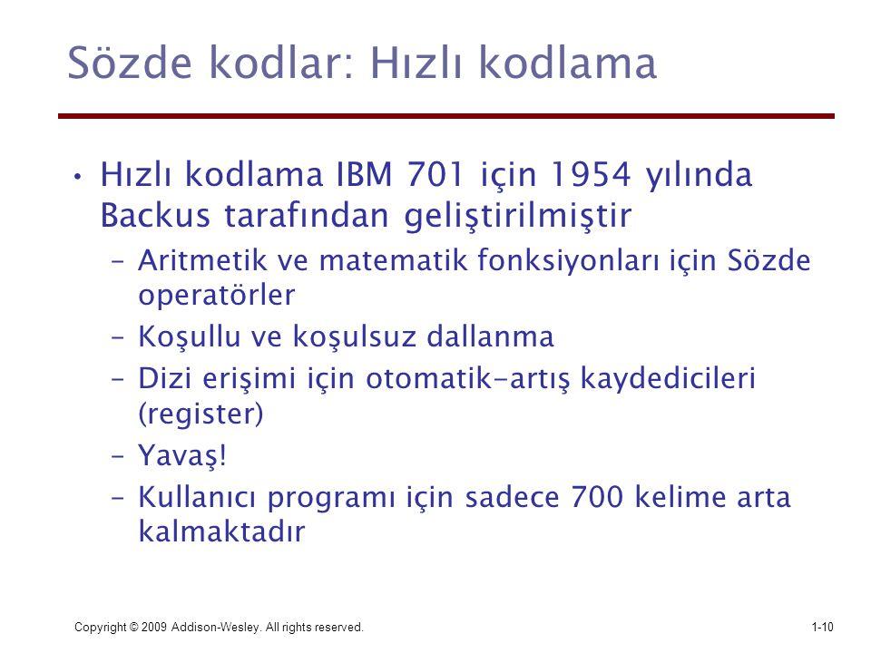 Copyright © 2009 Addison-Wesley. All rights reserved.1-10 Sözde kodlar: Hızlı kodlama Hızlı kodlama IBM 701 için 1954 yılında Backus tarafından gelişt