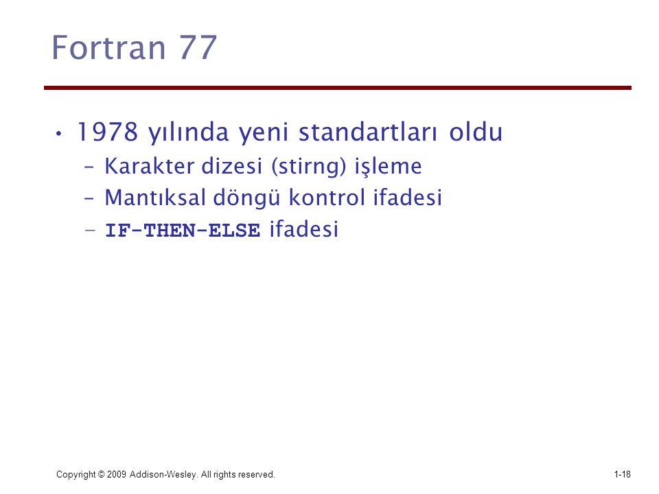 Copyright © 2009 Addison-Wesley. All rights reserved.1-18 Fortran 77 1978 yılında yeni standartları oldu –Karakter dizesi (stirng) işleme –Mantıksal d
