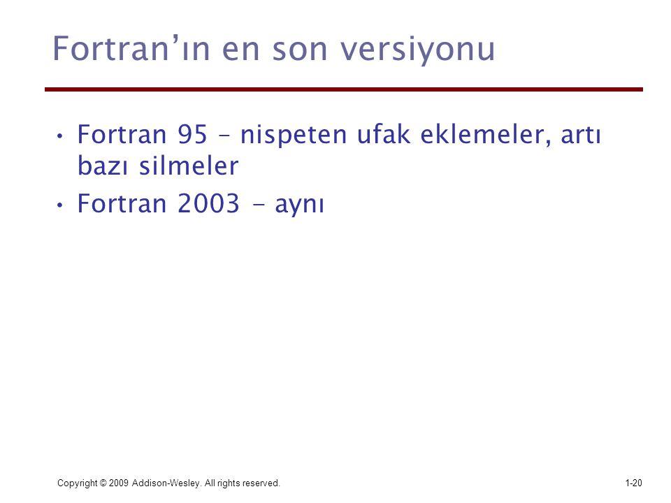 Copyright © 2009 Addison-Wesley. All rights reserved.1-20 Fortran'ın en son versiyonu Fortran 95 – nispeten ufak eklemeler, artı bazı silmeler Fortran