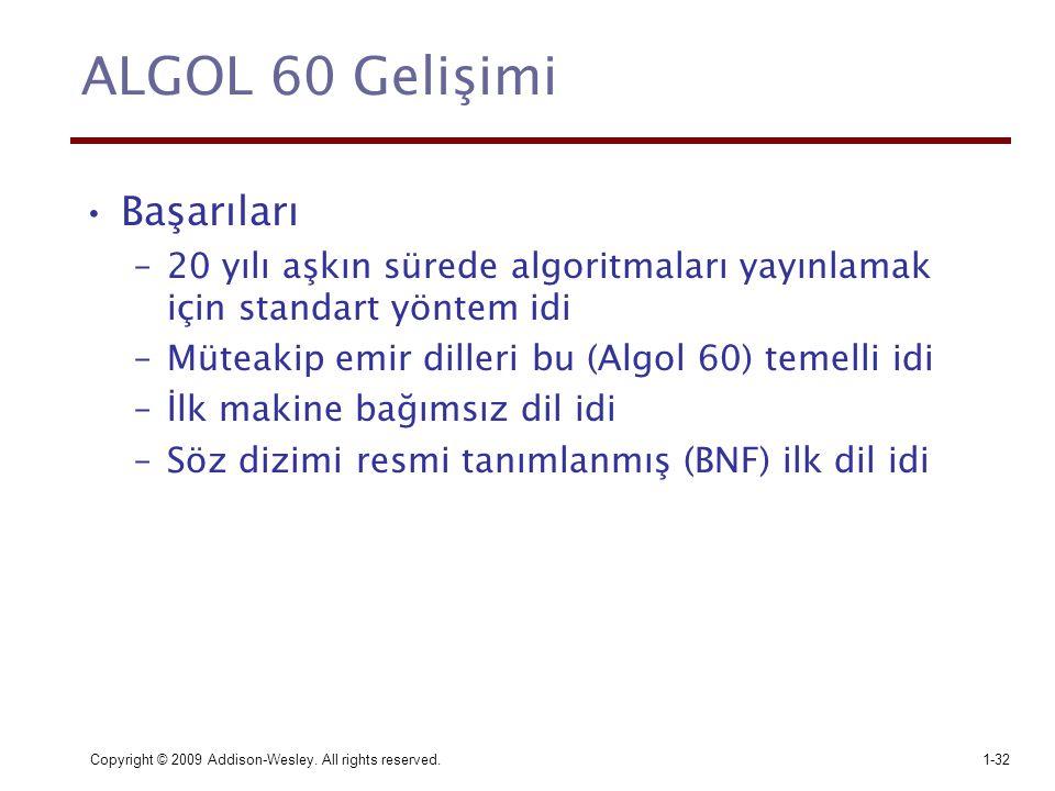 Copyright © 2009 Addison-Wesley. All rights reserved.1-32 ALGOL 60 Gelişimi Başarıları –20 yılı aşkın sürede algoritmaları yayınlamak için standart yö