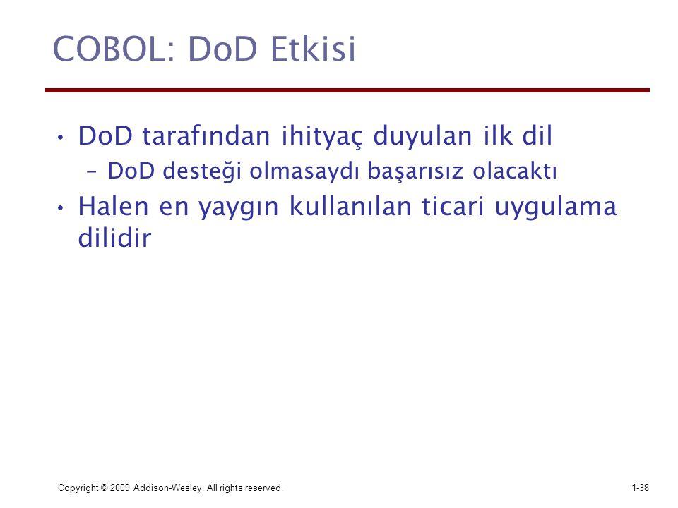 Copyright © 2009 Addison-Wesley. All rights reserved.1-38 COBOL: DoD Etkisi DoD tarafından ihityaç duyulan ilk dil –DoD desteği olmasaydı başarısız ol