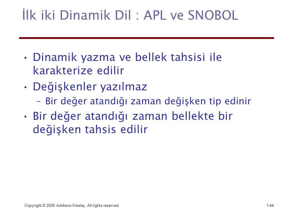 Copyright © 2009 Addison-Wesley. All rights reserved.1-44 İlk iki Dinamik Dil : APL ve SNOBOL Dinamik yazma ve bellek tahsisi ile karakterize edilir D