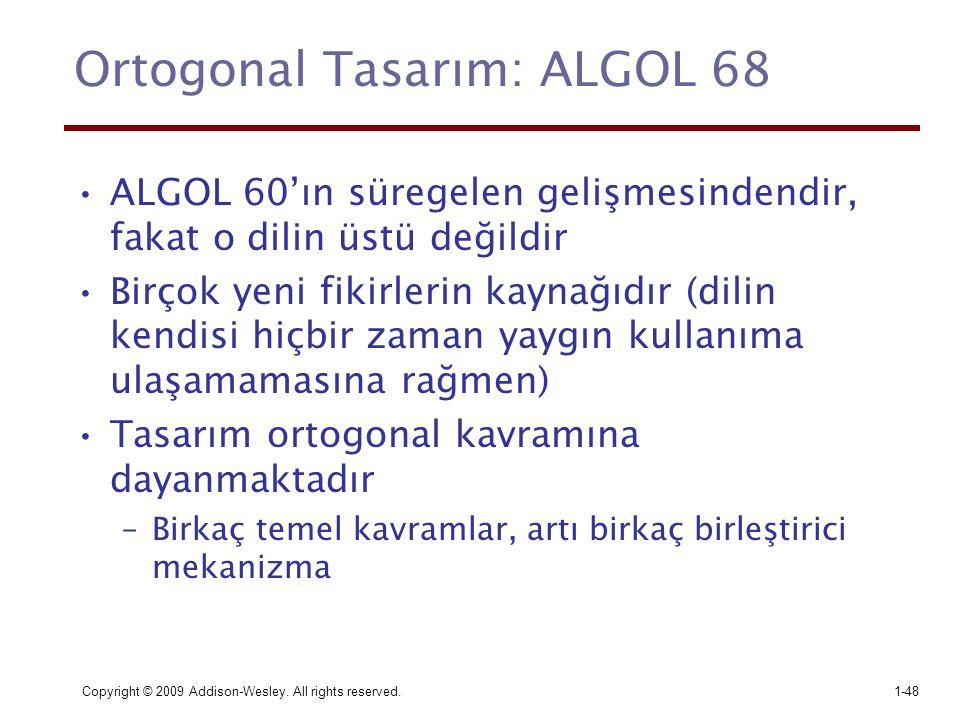 Copyright © 2009 Addison-Wesley. All rights reserved.1-48 Ortogonal Tasarım: ALGOL 68 ALGOL 60'ın süregelen gelişmesindendir, fakat o dilin üstü değil