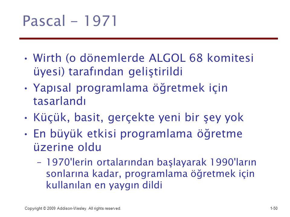 Copyright © 2009 Addison-Wesley. All rights reserved.1-50 Pascal - 1971 Wirth (o dönemlerde ALGOL 68 komitesi üyesi) tarafından geliştirildi Yapısal p