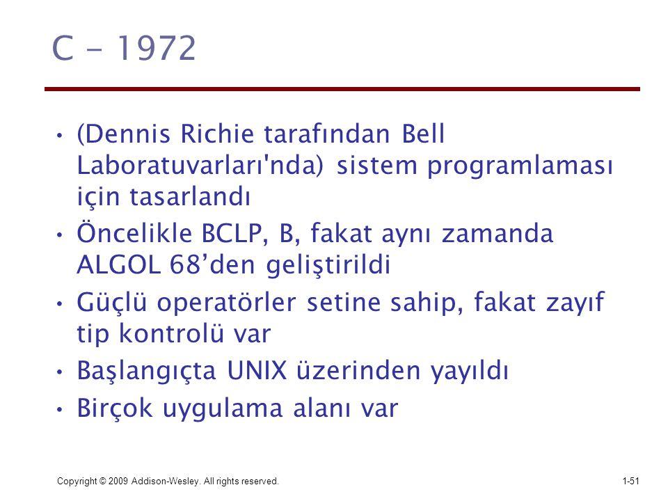 Copyright © 2009 Addison-Wesley. All rights reserved.1-51 C - 1972 (Dennis Richie tarafından Bell Laboratuvarları'nda) sistem programlaması için tasar