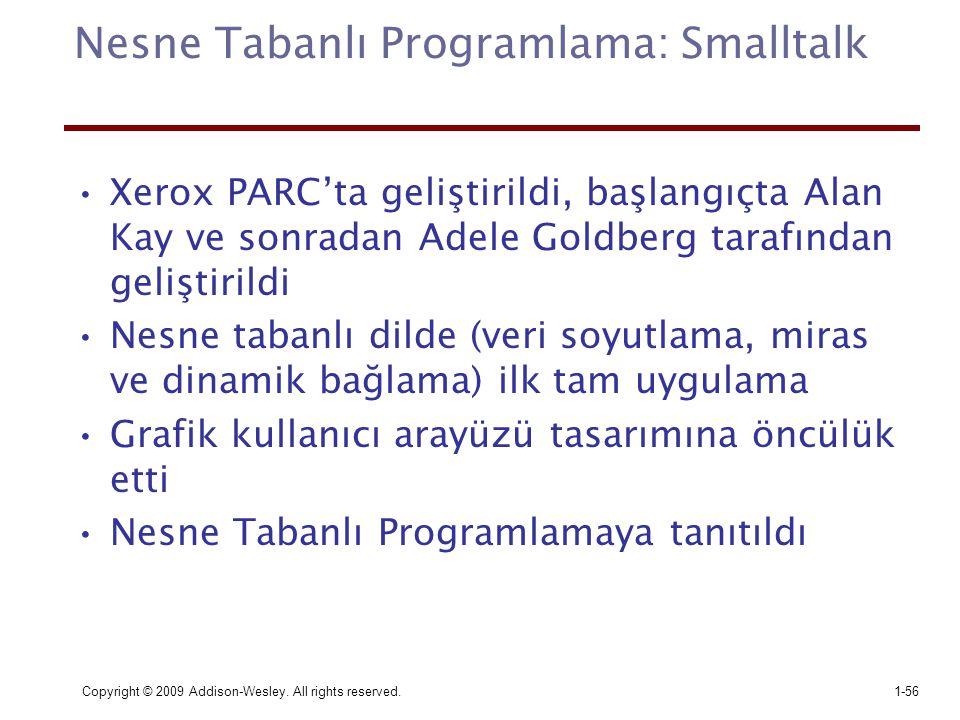 Copyright © 2009 Addison-Wesley. All rights reserved.1-56 Nesne Tabanlı Programlama: Smalltalk Xerox PARC'ta geliştirildi, başlangıçta Alan Kay ve son