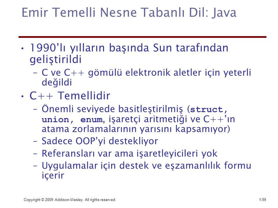 Copyright © 2009 Addison-Wesley. All rights reserved.1-59 Emir Temelli Nesne Tabanlı Dil: Java 1990'lı yılların başında Sun tarafından geliştirildi –C