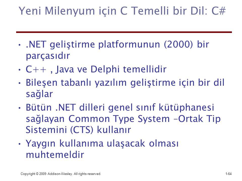 Copyright © 2009 Addison-Wesley. All rights reserved.1-64 Yeni Milenyum için C Temelli bir Dil: C#.NET geliştirme platformunun (2000) bir parçasıdır C