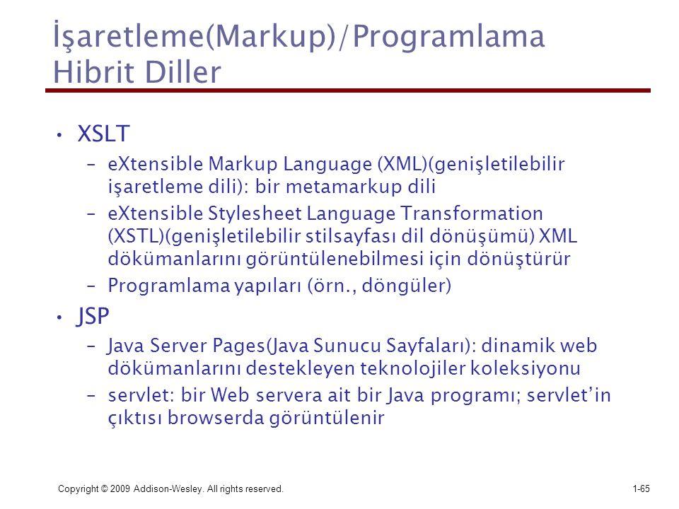 Copyright © 2009 Addison-Wesley. All rights reserved.1-65 İşaretleme(Markup)/Programlama Hibrit Diller XSLT –eXtensible Markup Language (XML)(genişlet