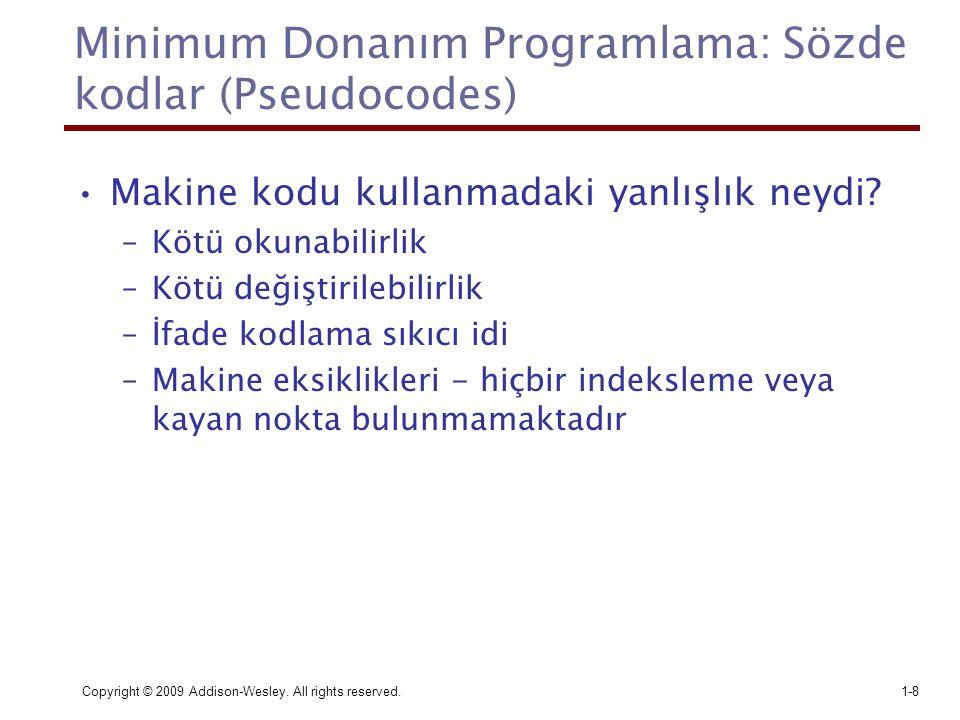 Copyright © 2009 Addison-Wesley. All rights reserved.1-8 Minimum Donanım Programlama: Sözde kodlar (Pseudocodes) Makine kodu kullanmadaki yanlışlık ne