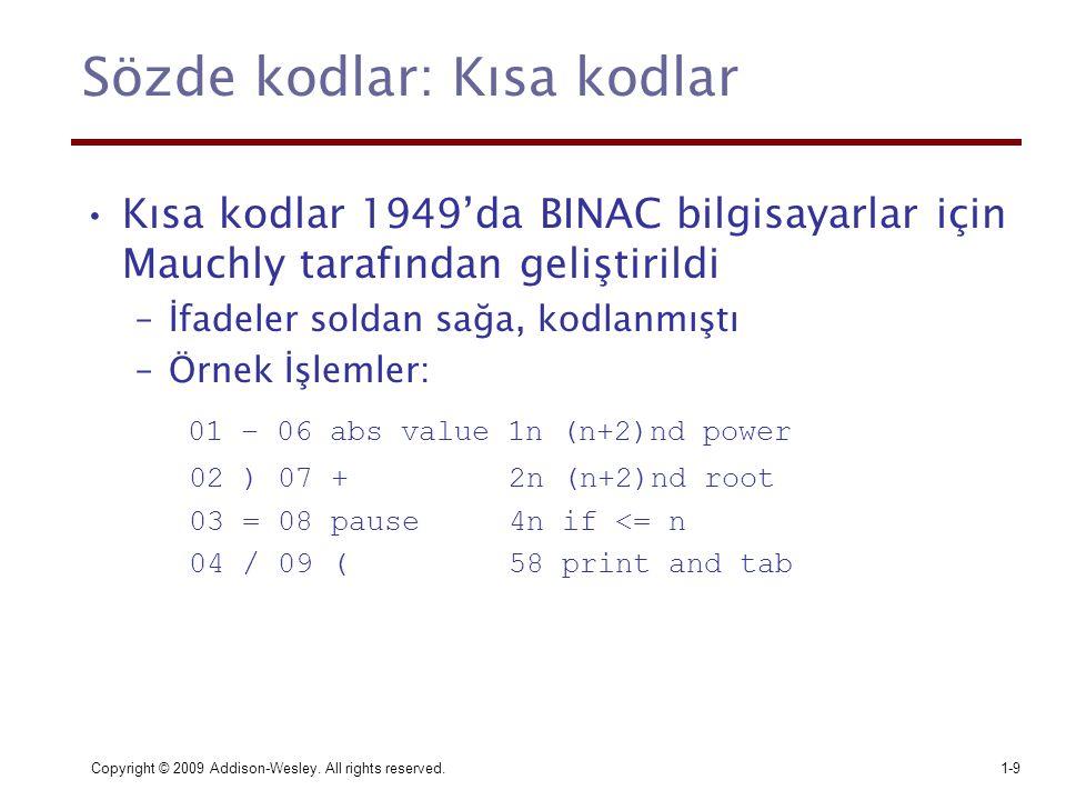 Copyright © 2009 Addison-Wesley. All rights reserved.1-9 Sözde kodlar: Kısa kodlar Kısa kodlar 1949'da BINAC bilgisayarlar için Mauchly tarafından gel