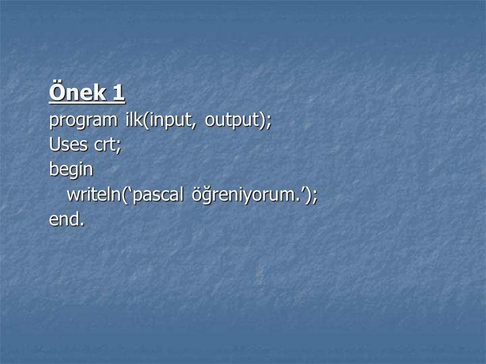 Önek 1 program ilk(input, output); Uses crt; begin writeln('pascal öğreniyorum.'); writeln('pascal öğreniyorum.');end.