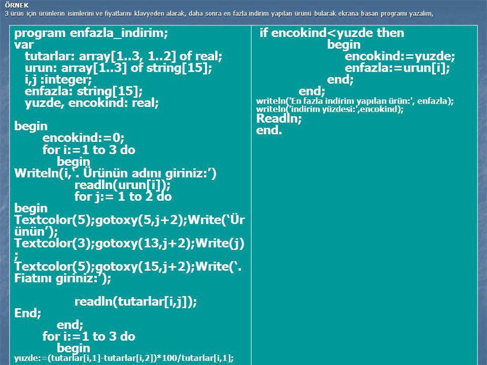 ÖRNEK 3 ürün için ürünlerin isimlerini ve fiyatlarını klavyeden alarak, daha sonra en fazla indirim yapılan ürünü bularak ekrana basan programı yazalı