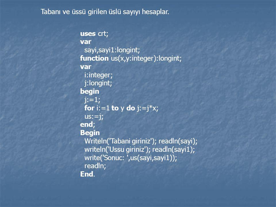 uses crt; var sayi,sayi1:longint; function us(x,y:integer):longint; var i:integer; j:longint; begin j:=1; for i:=1 to y do j:=j*x; us:=j; end; Begin W