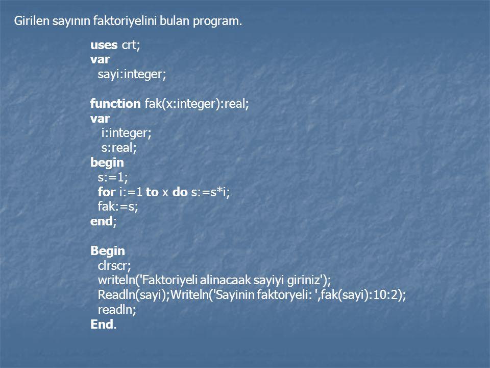 Girilen sayının faktoriyelini bulan program. uses crt; var sayi:integer; function fak(x:integer):real; var i:integer; s:real; begin s:=1; for i:=1 to