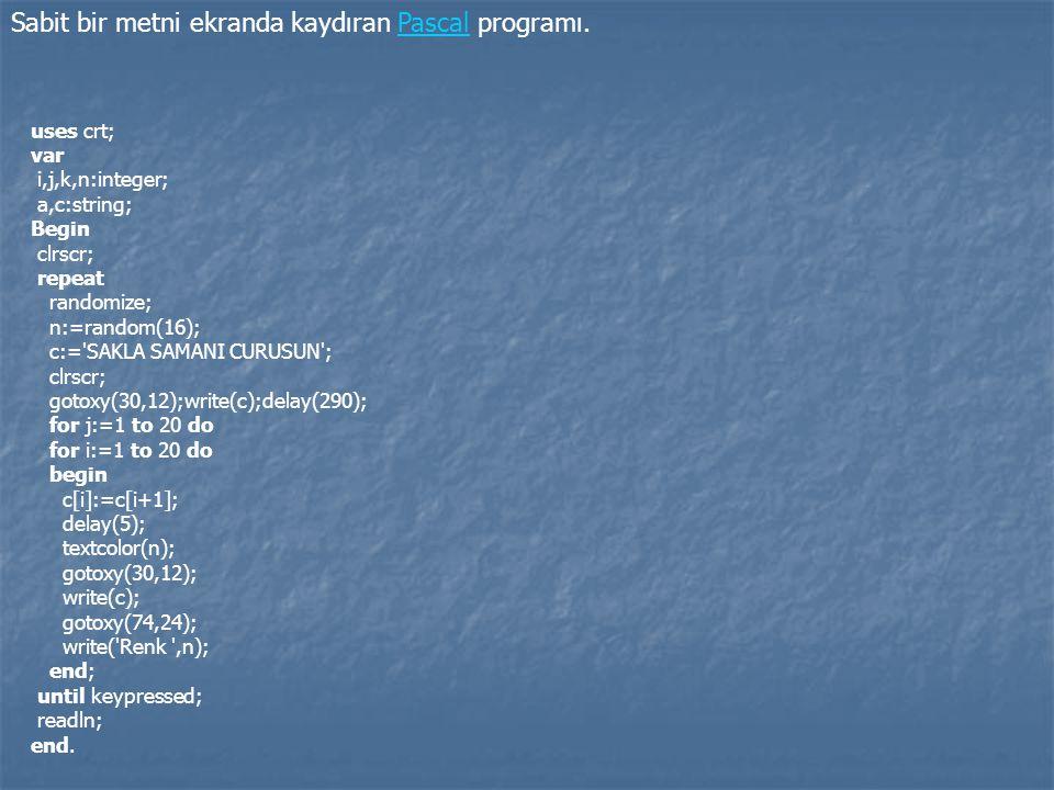 Sabit bir metni ekranda kaydıran Pascal programı.Pascal uses crt; var i,j,k,n:integer; a,c:string; Begin clrscr; repeat randomize; n:=random(16); c:='