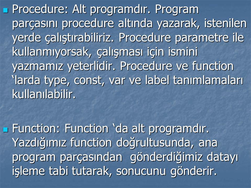 Procedure: Alt programdır. Program parçasını procedure altında yazarak, istenilen yerde çalıştırabiliriz. Procedure parametre ile kullanmıyorsak, çalı