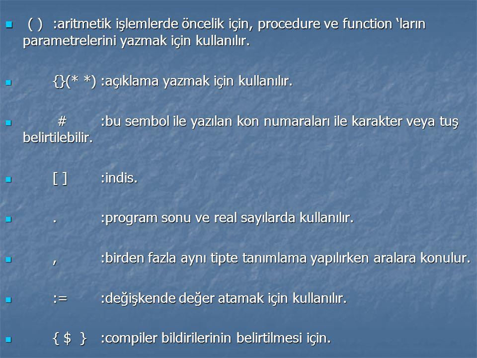 ( ):aritmetik işlemlerde öncelik için, procedure ve function 'ların parametrelerini yazmak için kullanılır. ( ):aritmetik işlemlerde öncelik için, pro