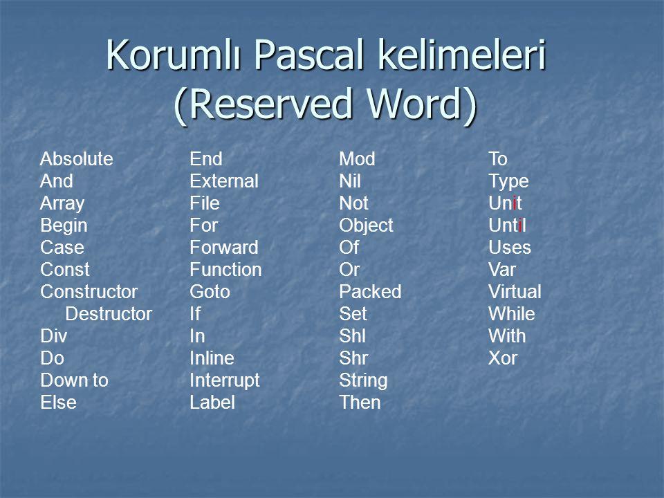 Korumlı Pascal kelimeleri (Reserved Word) Absolute And Array Begin Case Const Constructor Destructor Div Do Down to Else End External File For Forward