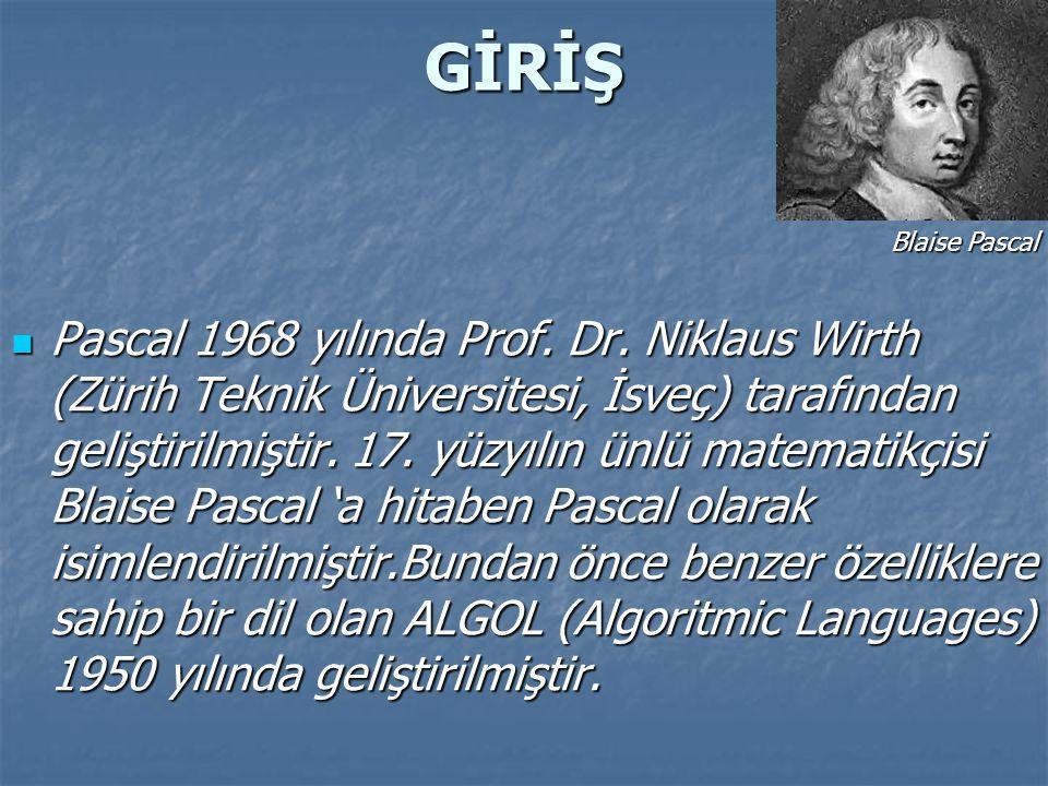 GİRİŞ Pascal 1968 yılında Prof. Dr. Niklaus Wirth (Zürih Teknik Üniversitesi, İsveç) tarafından geliştirilmiştir. 17. yüzyılın ünlü matematikçisi Blai