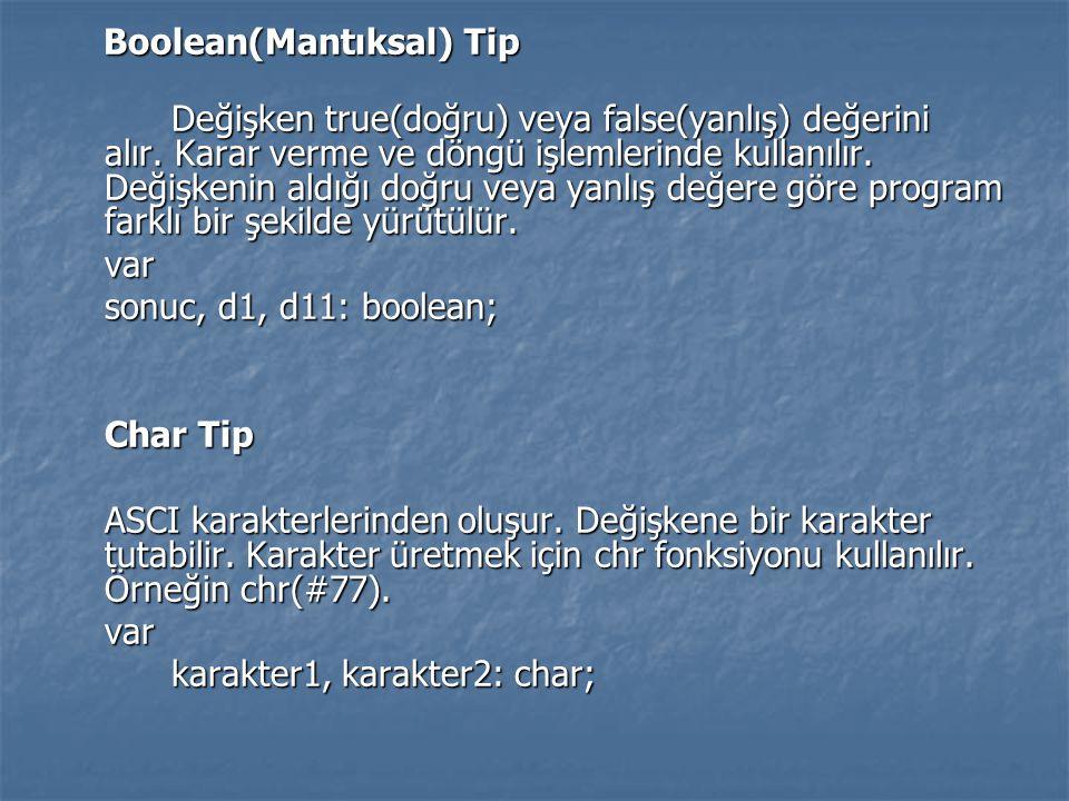 Boolean(Mantıksal) Tip Boolean(Mantıksal) Tip Değişken true(doğru) veya false(yanlış) değerini alır. Karar verme ve döngü işlemlerinde kullanılır. Değ